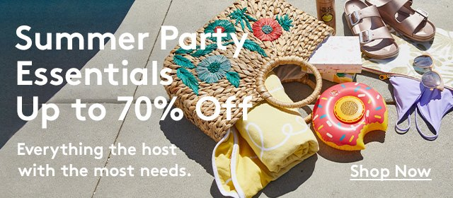 Summer Party Essentials | Up to 70% Off | Everything the host with the most needs. | Shop Now