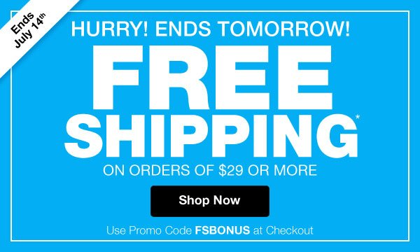 Get FREE SHIPPING on orders of $29 or more. Use promo code FSBONUS at checkout.