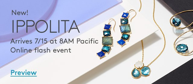 New! Ippolita | Arrives 7/15 at 8AM Pacific | Online Flash Event | Preview
