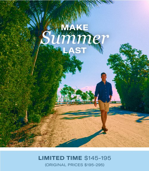 Make Summer Last | Limited Time Only $145-195 (Original Prices $195-295)