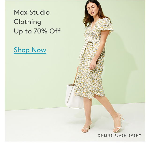 Max Studio Clothing Up to 70% Off   Shop Now   Online Flash Event