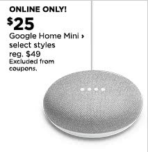 Online only! $25 Google Home Mini, select styles, regular $49, Excluded from coupons.