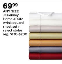 $69.99 any size JCPenney Home 400tc wrinkleguard sheet set, select styles, regular $130 to $200