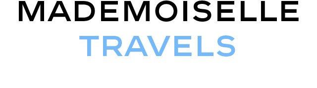 MADEMOISELLE TRAVELS