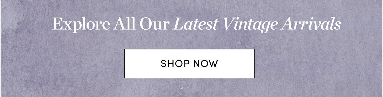 Explore All Our Latest Vintage Arrivals   SHOP NOW >