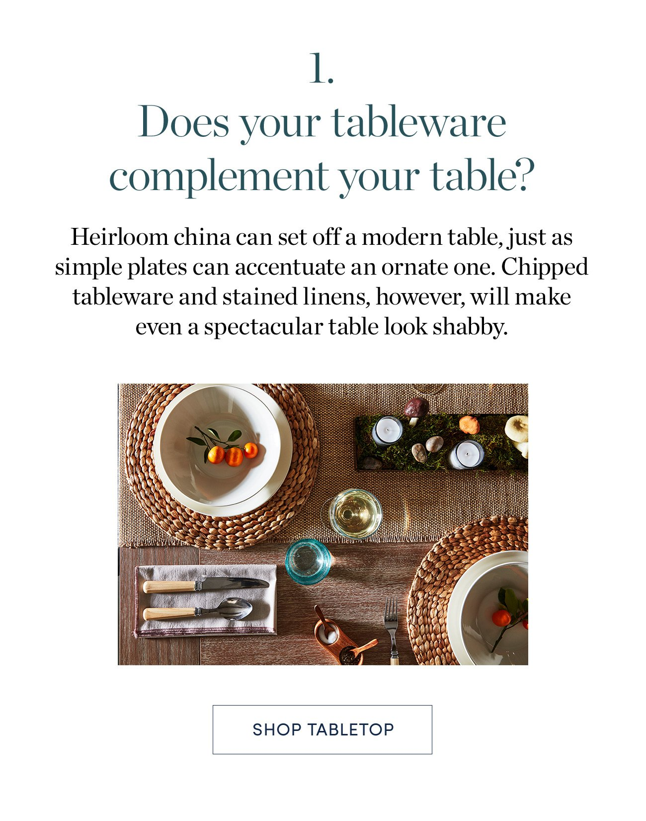 1. Does your tableware complement your table? Shop Tabletop >