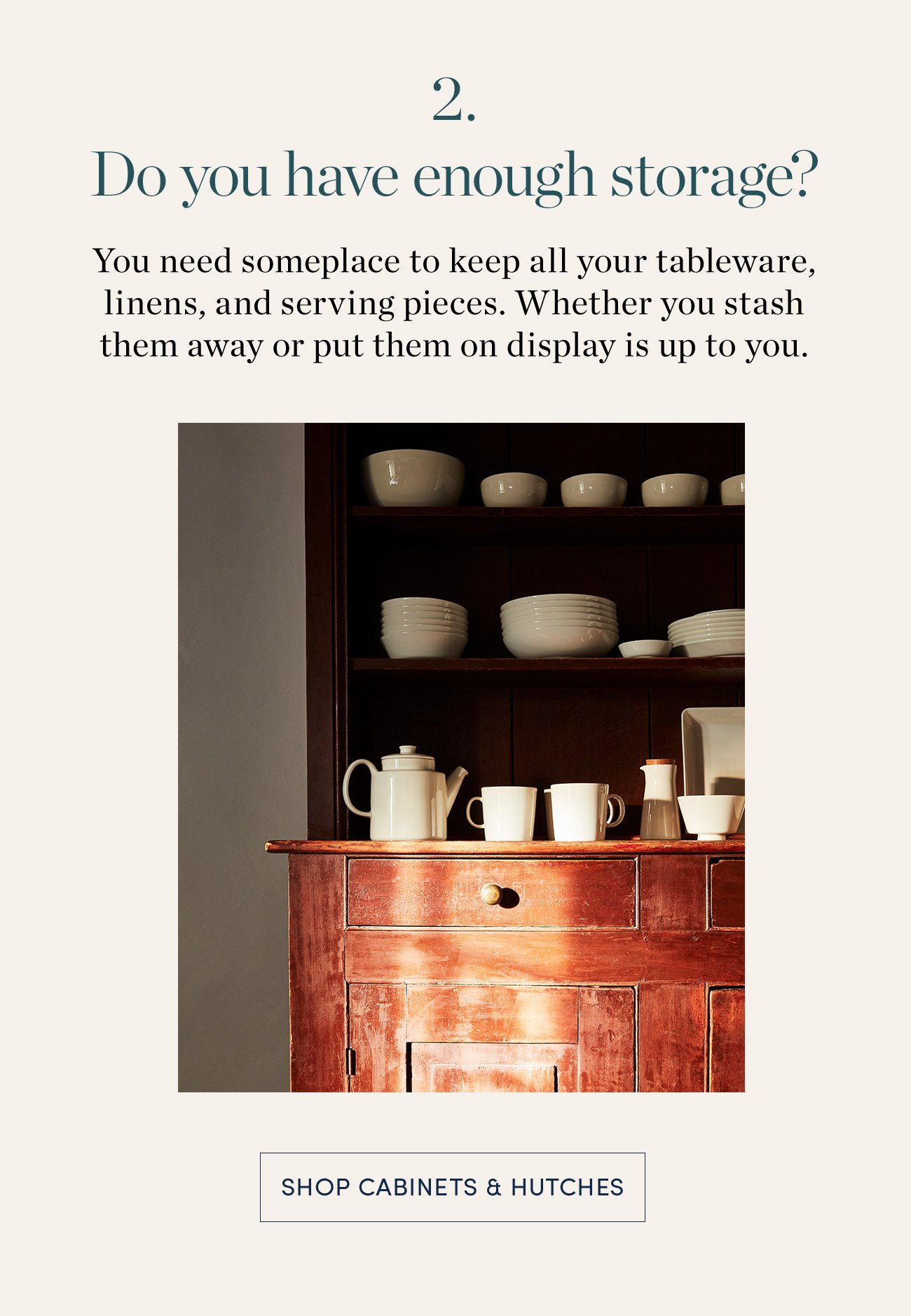 2. Do you have enough storage? Shop Cabinets & Hutches >