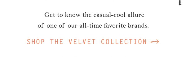 Shop the Velvet collection.