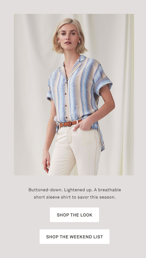 Buttoned-down. Lightened up. A breathable short sleeve shirt to savor this season. - [SHOP THE LOOK] - [SHOP THE WEEKEND LIST]