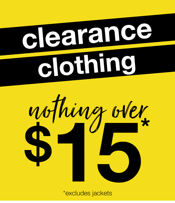 ALL CLEARANCE CLOTHING $15 & UNDER*