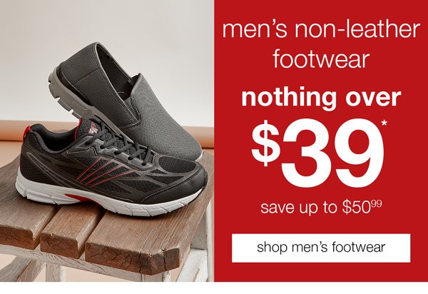 MEN'S NON LEATHER FOOTWEAR - NOTHING OVER $39*