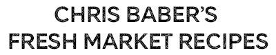 Chris Baber's Fresh market recipes