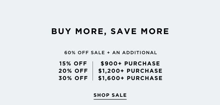 Buy More. Save More. 4 Days Only. Save up to an additional 30% Off Sale.