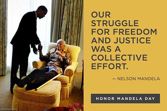 """Our struggle for freedom and justice was a collective effort."" -Nelson Mandela. Honor Mandela Day."