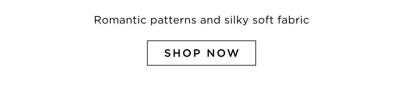 Romantic patterns and silky soft fabric fit for any time of day. Shop now.