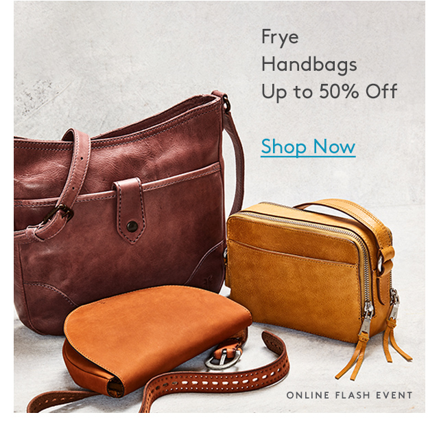 Frye Handbags Up to 50% Off | Shop Now | Online Flash Event