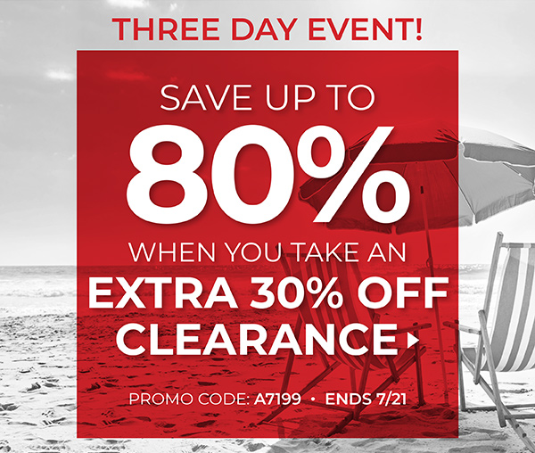3 DAYS ONLY! SAVE UP TO 80% WHEN YOU TAKE AN EXTRA 30% OFF CLEARANCE. PLUS, $4.99 SHIPPING ON ALL ORDERS. USE PROMO CODE: A7199. ENDS 7/21/19. SHOP NOW.