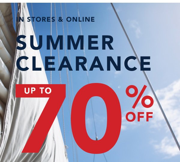IN STORES & ONLINE. SUMMER CLEARANCE. UP TO 70% OFF.