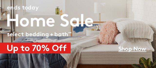 ends today | Home Sale | select bedding + bath** | Up to 70% Off | Shop Now