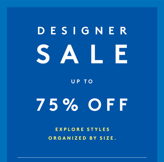 Up to 75% off your favorite designers.