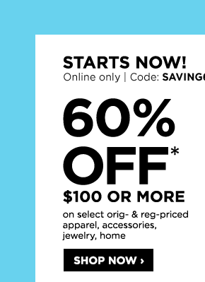 Starts now! Online only, Code: SAVING6. 60% off* $100 or more on select original- & regular-priced apparel, accessories, jewelry, home. Shop now