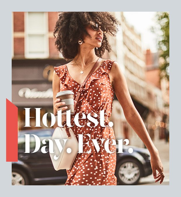 Hottest. Day. Ever. Shop new in