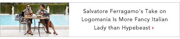 Salvatore Ferragamo's Take on Logomania Is More Fancy Italian Lady than Hypebeast