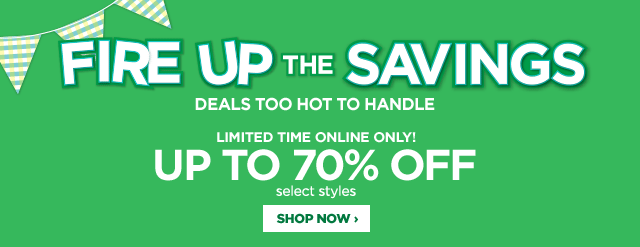 Fire up the savings. Deals too hot to handle. Limited time online only! Up to 70% off select styles. Shop now