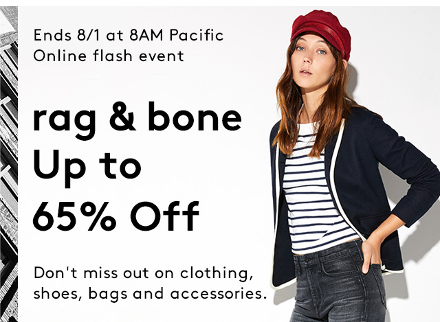 Ends 8/1 at 8AM Pacific | Online flash event | rag & bone | Up to 65% Off | Don't miss out on clothing, shoes, bags and accessories.