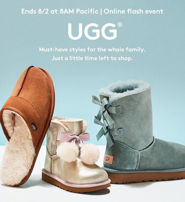 Ends 8/2 at 8AM Pacific | Online flash event | UGG® | Must-have styles for the whole family. Just a little time left to shop.