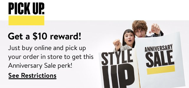 Get a $10 reward! | Just buy online and pick up your order in store to get this Anniversary Sale perk! | See Restrictions
