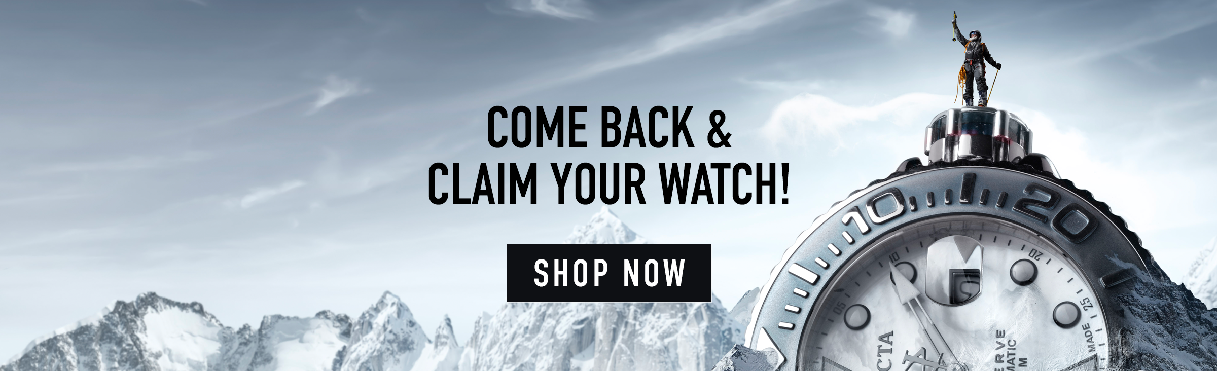 Come back and claim your watch. Shop Now