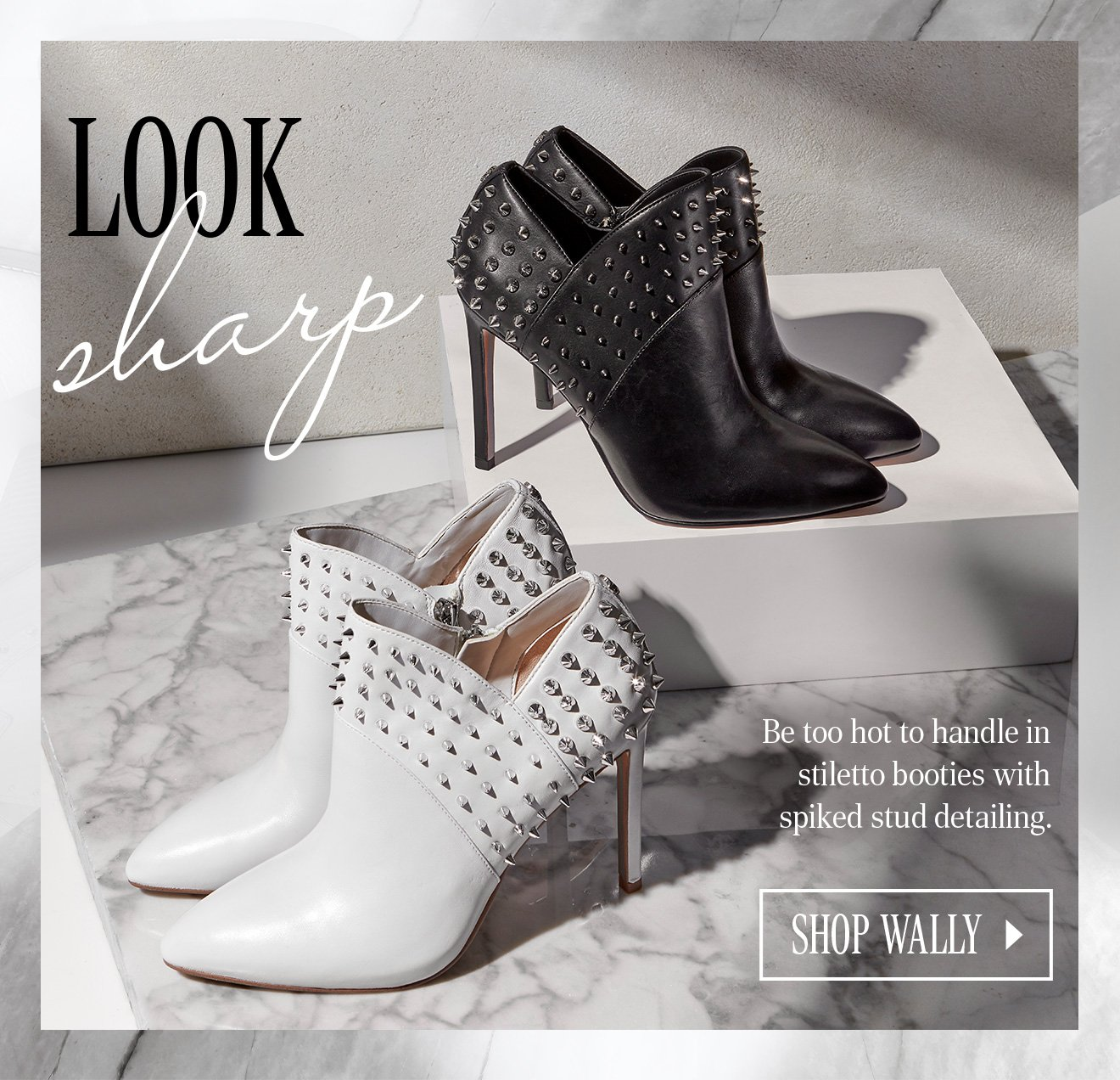 LOOK SHARP. Be too hot to handle in stiletto booties with spiked stud detailing. SHOP WALLY.