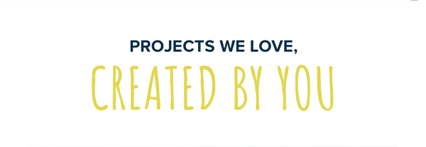 Projects We Love, Create By You!
