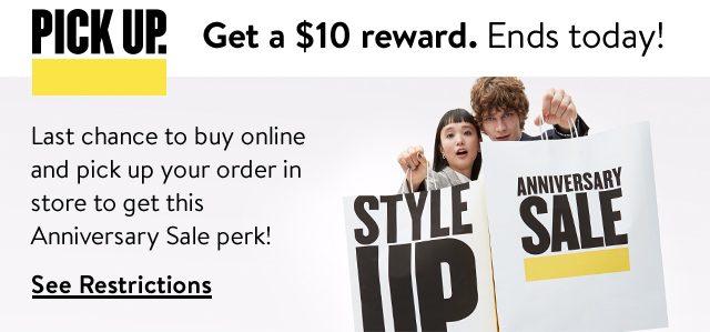 Get a $10 reward. Ends today! | Last chance to buy online and pick up your order in store to get this Anniversary Sale perk! | See Restrictions