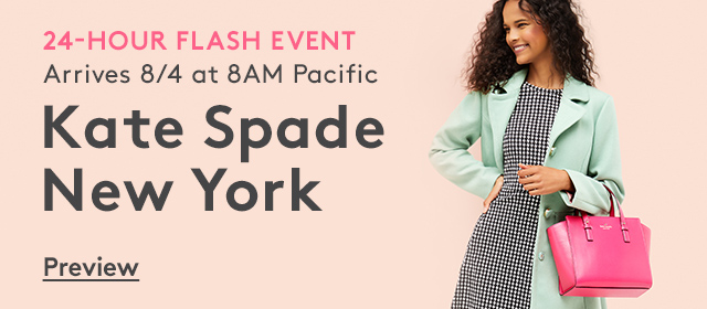 24-Hour Flash Event | Arrives 8/4 at 8AM Pacific | Kate Spade New York | Preview