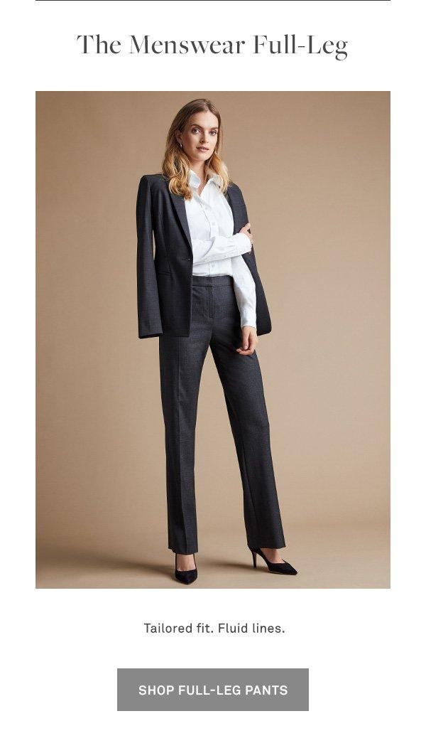 The Menswear Full-Leg - Tailored fit. Fluid lines. - [SHOP FULL-LEG PANTS]