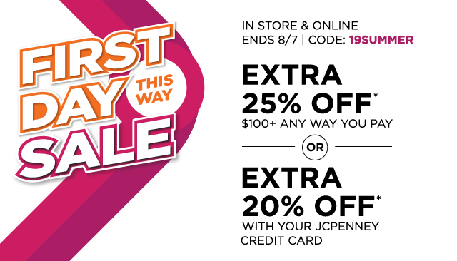 First Day Sale this way. IN STORE & ONLINE, ENDS August 7, 2019, CODE: 19SUMMER. EXTRA 25% OFF* $100+ ANY WAY YOU PAY or EXTRA 20% OFF* with your JCPenney credit card