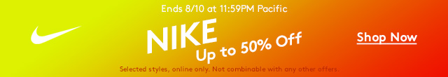 Ends 8/10 at 11:59PM Pacific | Nike | Up to 50% Off | Shop Now | Selected styles, online only. Not combinable with any other offers.