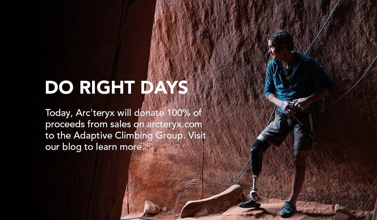 DO RIGHT DAYS | Today, Arc'teryx will donate 100% of proceeds from sales on arcteryx.com to the Adaptive Climbing Group. Visit our blog to learn more.