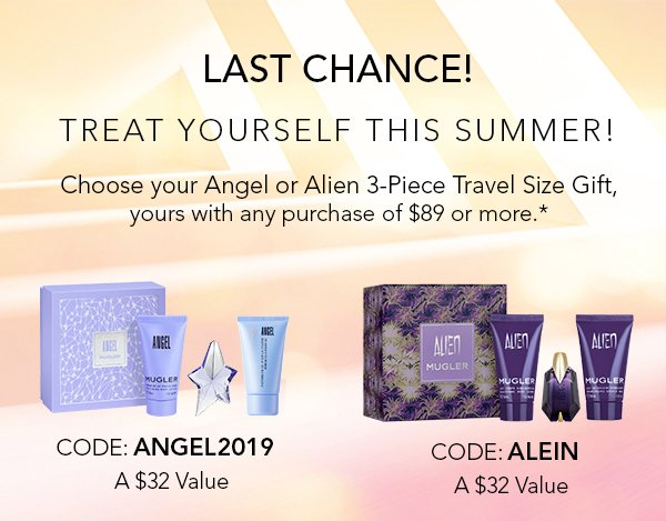 LAST CHANCE! Treat Yourself this Summer! Choose your Angel or Alien 3-Piece Travel Size Gift, yours with any purchase of $89 or more.* Code: ANGEL2019 A $31 Value. Code: ALEIN A $32 Value