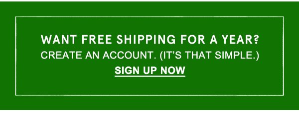 Want Free Shipping For A Year?   Sign Up Now