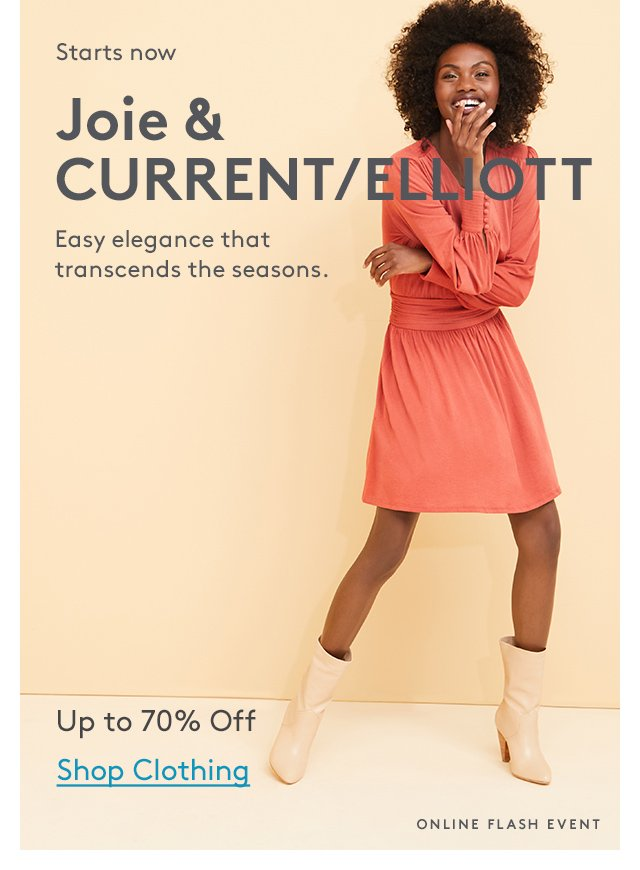 Starts now | Joie & CURRENT/ELLIOTT | Easy elegance that transcends the seasons. | Up to 70% Off | Shop Clothing | Online Flash Event