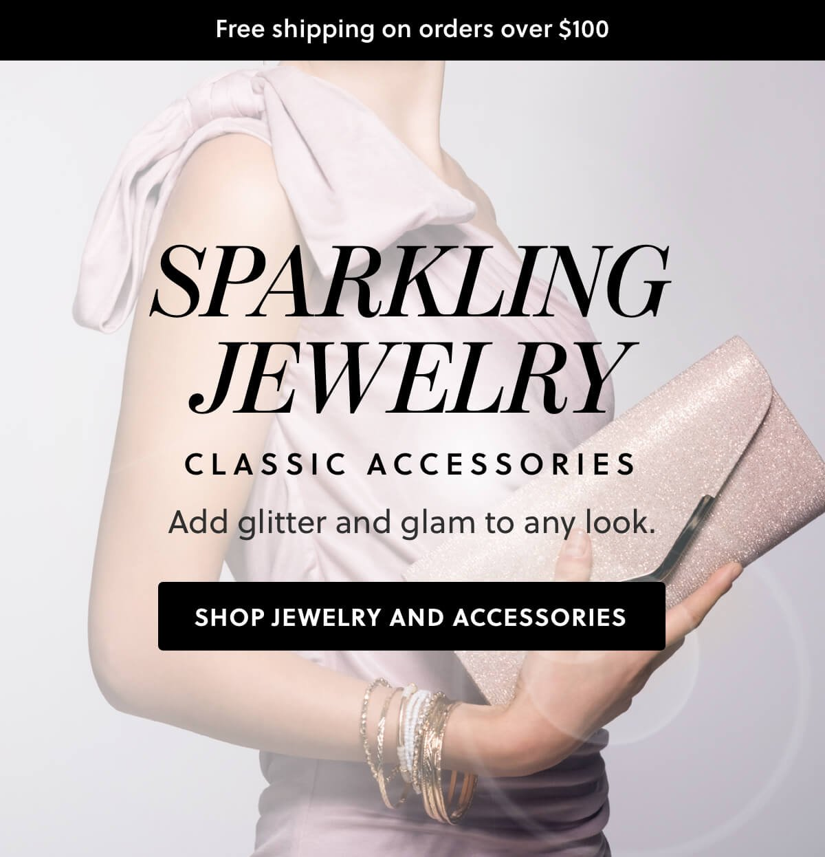 sparkling jewelry. classic accessories. add glitter and glam to any look. shop jewelry and accessories