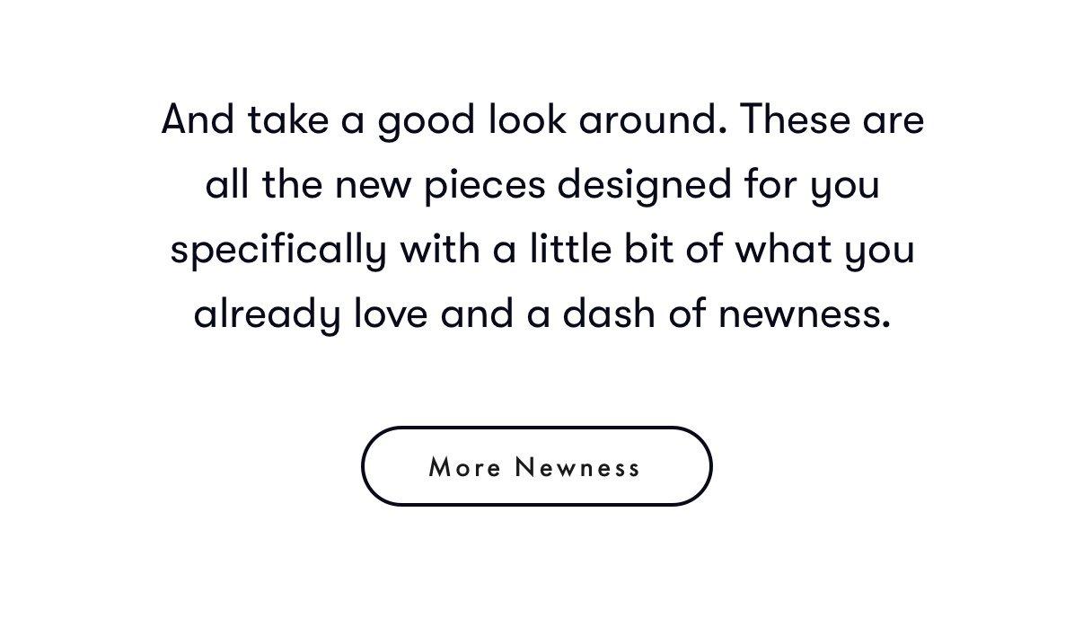 more newness