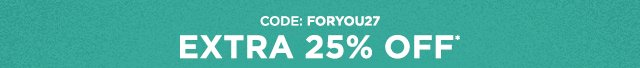 Extra 25% Off* Code: FORYOU27