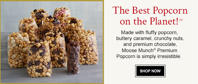 The Best Popcorn on the Planet!℠ - Made with fluffy popcorn, buttery caramel, crunchy nuts, and premium chocolate, Moose Munch® Premium Popcorn is simply irresistible.