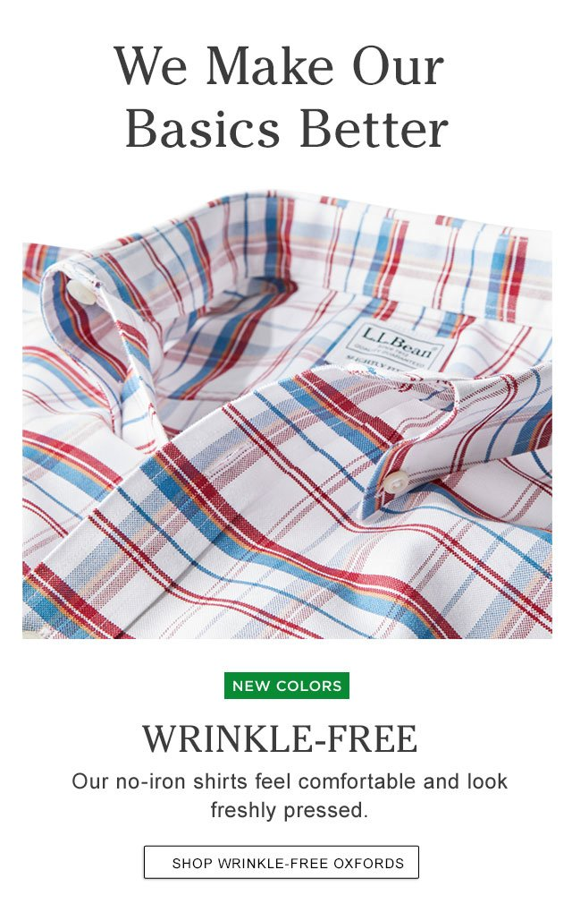 We Make Our Basics Better. Wrinkle-Free. Our no-iron shirts feel comfortable and look freshly pressed.