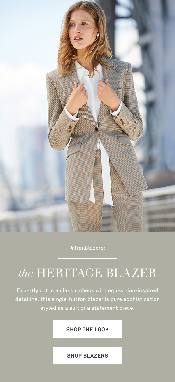 #Trailblazers - The Heritage Blazer - Expertly cut in a classic check with equestrian-inspired detailing, this single-button blazer is pure sophistication styled as a suit or a statement piece. - [SHOP THE LOOK] - [SHOP BLAZERS]