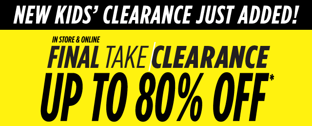 New kids' clearance just added! In store & online final take clearance up to 80% off*